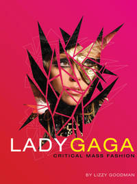 Lady Gaga: Critical Mass Fashion by  Lizzy Goodman - Paperback - First Edition. - 2010 - from Voyageur Book Shop (SKU: 009798)