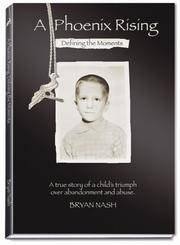 A Phoenix Rising: Defining the Moments; A True Story of Triumph Over Child Abuse