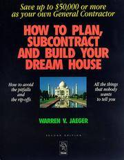 How to Plan, Subcontract and Build Your Dream House: Everything You Need to Know to Avoid the...