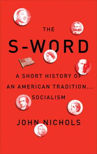 image of The S Word: A Short History of an American Tradition...Socialism