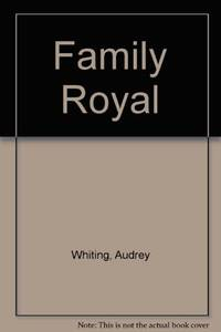 FAMILY ROYAL. by  AUDREY: WHITING - UK,8vo HB+dw/dj,1st edn. - from R. J. A. PAXTON-DENNY. (SKU: rja736)