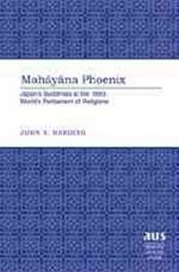 Mahayana Phoenix: Japan's Buddhists at the 1893 World's Parliament of Religions