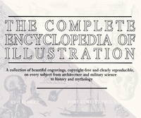 The Complete Encyclopedia of Illustration: A Collection of beautiful engravings, copyright-free...