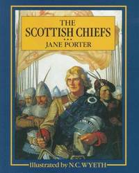 The Scottish Chiefs (Scribner's Illustrated Classics) Jane Porter; Nora A. Smith; Kate Douglas...