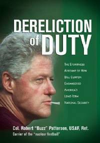 Dereliction of Duty: The Eyewitness Account of How President Bill Clinton Compromised...