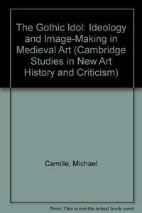 The Gothic Idol: Ideology and Image-Making in Medieval Art.