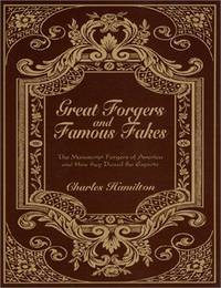 GREAT FORGERS AND FAMOUS FAKES: THE MANUSCRIPT FORGERS OF AMERICA AND HOW THEY DUPED THE EXPERTS - SECOND REVISED EDITION