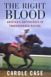 The Right Blood: America's Aristocrats in Thoroughbred Racing