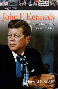 DK Biography: John F. Kennedy: A Photographic Story of a Life by  Howard S Kaplan - Paperback - from Georgia Book Company and Biblio.com