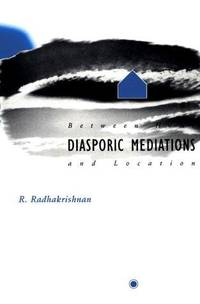 Diasporic Mediations: Between Home and Location