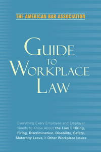 American Bar Association Guide To Workplace Law, 2nd Edition