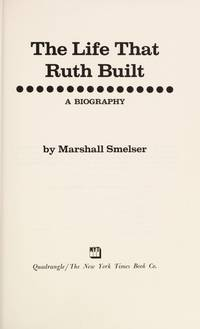 The Life That Ruth Built: A Biography by  Marshall Smelser - Signed First Edition - 1975 - from Randy Burns and Biblio.com