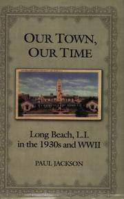 OUR TOWN, OUR TIME: LONG BEACH, L.I. IN THE 1930S AND WWII