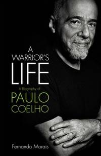 A Warrior's Life - A Biography of Paulo Coelho