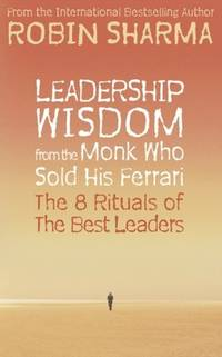 image of Leadership Wisdom from the Monk Who Sold His Ferrari: The 8 Rituals of the Best Leaders