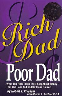 Rich Dad Poor Dad: What the Rich Teach Their Kids About Money-That the Poor and the Middle Class Do Not! by  Sharon L. Lechter (Contributor) Robert T. Kiyosaki - Paperback - 2010-01-01 - from Ergodebooks (SKU: DADAX044656740X)