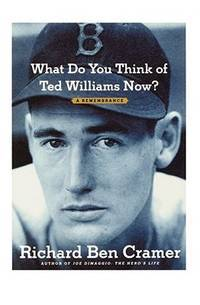 image of What Do You Think of Ted Williams Now?: A Remembrance