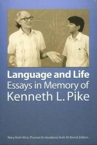 Language and Life: Essays in Memory of Kenneth L. Pike (SIL International and the University of...