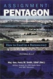 Assignment: Pentagon: How to Excel in a Bureaucracy, Third Edition, Revised
