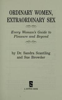 Ordinary Women, Extraordinary Sex : Every Woman's Guide to Pleasure and Beyond