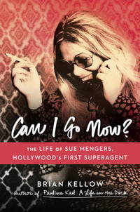 Can I go Now? the life of Sue Mengers, hollywoods' First Super Angent