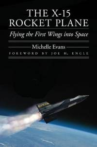 The X-15 Rocket Plane: Flying the First Wings into Space (Outward Odyssey: A People's History...
