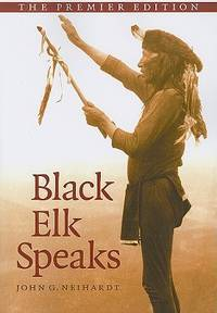 Black Elk Speaks: Being the Life Story of a Holy Man of the Oglala Sioux, The Premier Edition by  John G NEIHARDT - Paperback - from Sutton Books and Biblio.com
