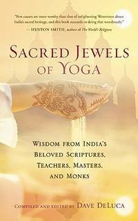 Sacred Jewels of Yoga : Wisdom from India's Beloved Scriptures, Teachers, Masters, and Monks