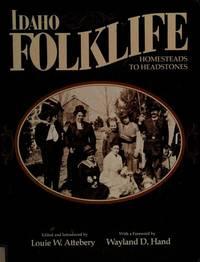 Idaho Folklife. Homesteads to Headstones