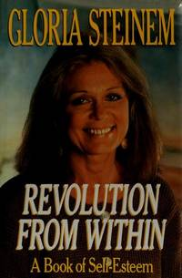 Revolution From Within: A Book of Self-Esteem by  Gloria Steinem - Hardcover - Later Printing - 1992 - from Books R Friends and Biblio.com