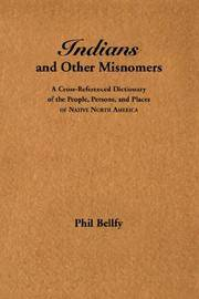 Indians and Other Misnomers: A Cross-Referenced Dictionary of the People, Persons, and Places of Native North America.
