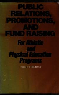 Public Relations Promotions and Fund-Raising for a Thletic and Physical Education Programs by  Robert T Bronzan - Hardcover - from Better World Books Ltd (SKU: 17595952-20)