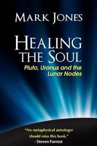 HEALING THE SOUL: Pluto, Uranus & The Lunar Nodes - Used Books
