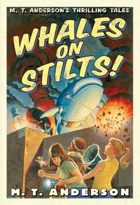 M.T. Anderson's Thrilling Tales - Whales On Stilts