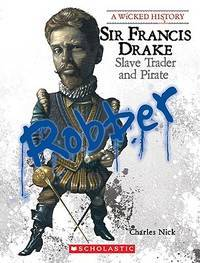 Sir Francis Drake: Slave Trader and Pirate (Wicked History)