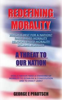 REDEFINING MORALITY  A THREAT TO OUR NATION