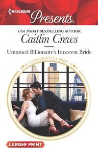Untamed Billionaire\'s Innocent Bride (Conveniently Wed!)