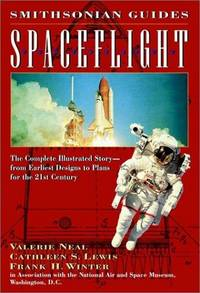 Spaceflight: The Complete Illustrated Story - from the Earliest Designs to Plans for the 21st...