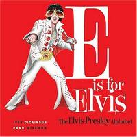 E Is for Elvis: The Elvis Presley Alphabet: A Parody2006