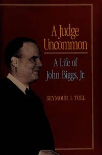 A Judge Uncommon: A Life of John Biggs, Jr.