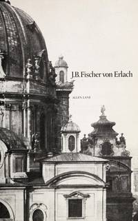 J. B. Fischer von Erlach (The Architect and society) by  Hans Aurenhammer - Hardcover - from Better World Books  and Biblio.com