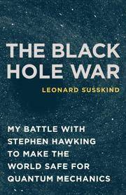 The Black Hole War: My Battle with Stephen Hawking to Make the World Safe for Quantum Mechanics by  Leonard Susskind - Hardcover - 2008 - from Borgasorus Books, Inc and Biblio.com