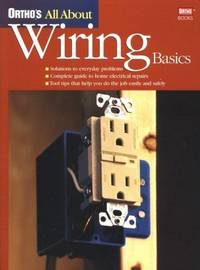 Ortho's All About Wiring Basics (Ortho's All About Home Improvement)