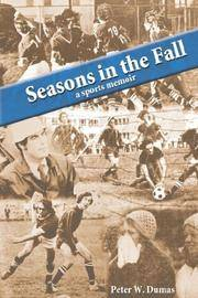 SEASONS IN THE FALL  a Sports Memoir by  PETER W DUMAS - Paperback - Signed First Edition - 2007 - from Gian Luigi Fine Books Inc. and Biblio.com