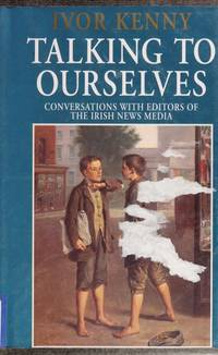 Talking to Ourselves: Conversations with Editors of the Irish News Media