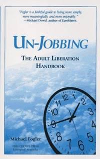 Un-Jobbing: The Adult Liberation Handbook
