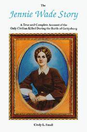 The Jennie Wade Story: A True & Complete Account of the Only Civilian Killed During the...