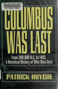Columbus Was Last: From 200,000 B.C. to 1492, A Heretical History of Who Was First