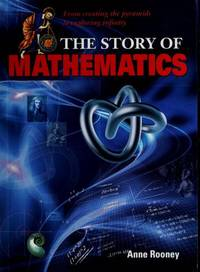 Story of Mathematics: From Creating the Pyraminds to Exploring Infinity (The Story Of)