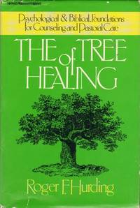The tree of healing: Psychological & biblical foundations for counseling and pastoral care